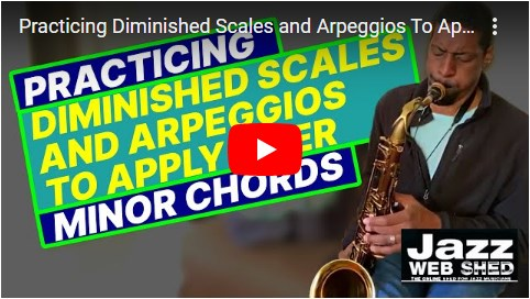 Practicing Diminished Scales and Arpeggios To Apply Over Minor Chords