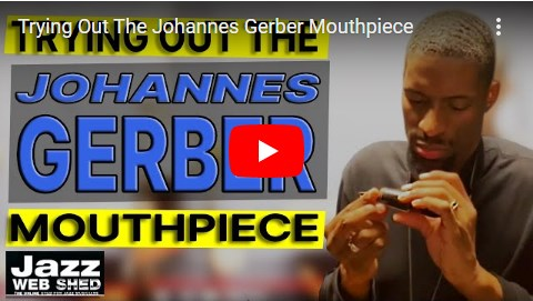 Trying Out The Johannes Gerber Mouthpiece