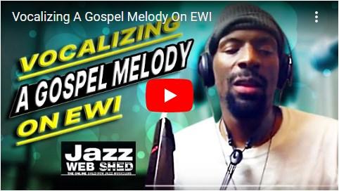 Vocalizing A Gospel Melody On EWI