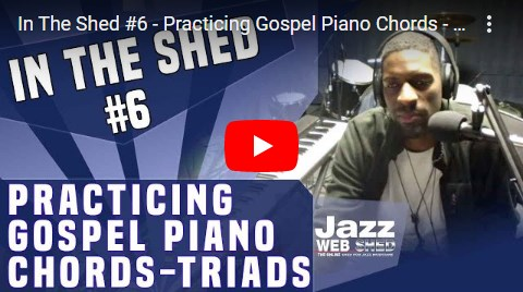 In The Shed #6 – Practicing Gospel Piano Chords – Triads