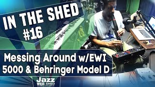 In The Shed #16 – Messing Around w/EWI 5000 & Behringer Model D