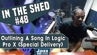 In The Shed #48 | Outlining A Song In Logic Pro X (Special Delivery)